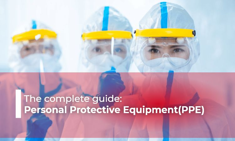 The complete guide Personal Protective Equipment(PPE)