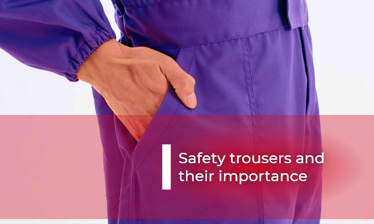 Safety trousers andtheir importance