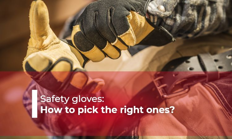 Safety gloves: How to pick the right one?